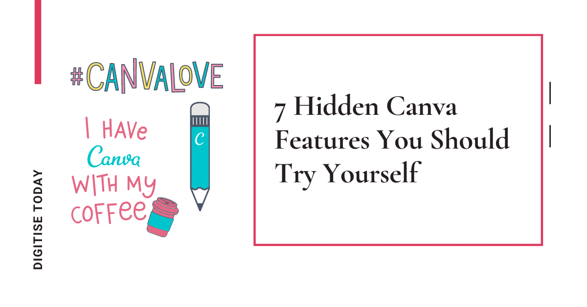 7 Hidden Canva Features You Should Try Yourself